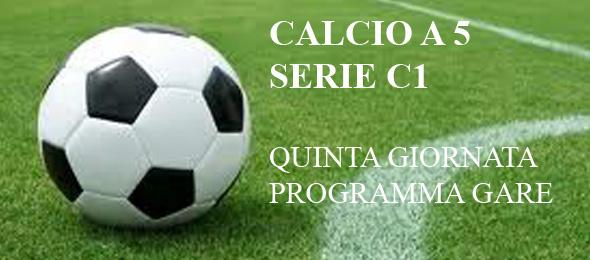 CALCIO  A 5 C1 PROGRAMMA GARE 5