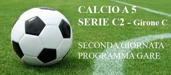 CALCIO  A 5 C2 PROGRAMMA GARE 2